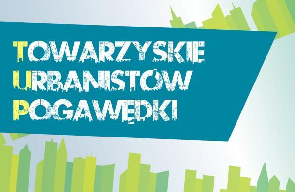 Logo wydarzenia, źródło:http://tup.poznan.pl/03-11-2012-towarzyskie-urbanistow-pogawedki