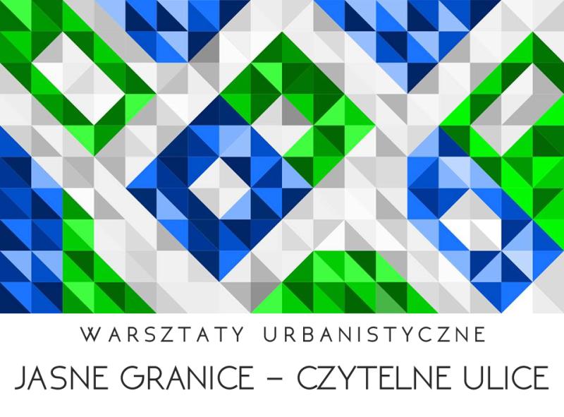 """Warsztaty urbanistyczne """"Jasne granice - czytelne ulice"""""""