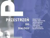 """""""Przestrzeń do dialogu. Praktyczny podręcznik o tym, jak prowadzić partycypację społeczną w planowaniu przestrzennym"""""""